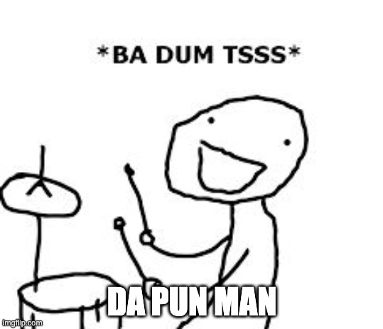 BaDumTss | DA PUN MAN | image tagged in badumtss | made w/ Imgflip meme maker