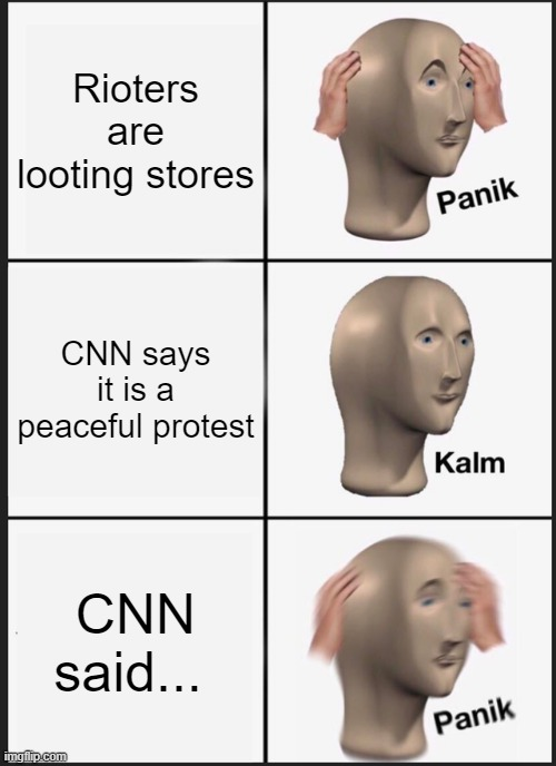 CNN Said |  Rioters are looting stores; CNN says it is a peaceful protest; CNN said... | image tagged in memes,panik kalm panik | made w/ Imgflip meme maker