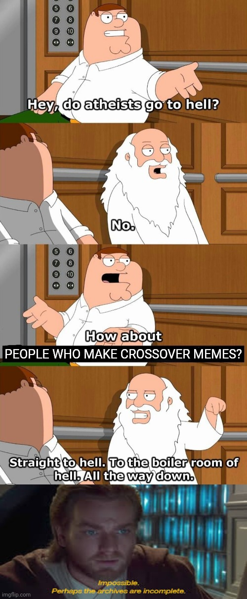 Yet another bad crossover meme, fresh from the oven |  PEOPLE WHO MAKE CROSSOVER MEMES? | image tagged in who goes to hell,bad memes,crossover | made w/ Imgflip meme maker