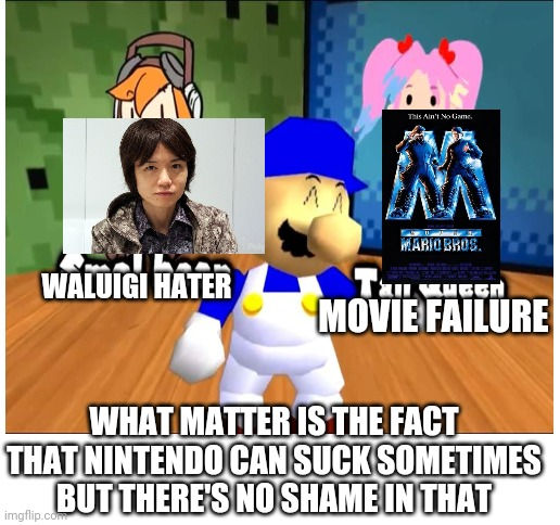 Nintendo down falls |  MOVIE FAILURE; WALUIGI HATER; WHAT MATTER IS THE FACT THAT NINTENDO CAN SUCK SOMETIMES BUT THERE'S NO SHAME IN THAT | image tagged in blank white template,smg4,mario,nintendo,super smash bros,waluigi | made w/ Imgflip meme maker