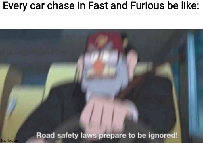 Road safety laws prepare to be ignored! |  Every car chase in Fast and Furious be like: | image tagged in road safety laws prepare to be ignored,memes,fast and furious,car memes | made w/ Imgflip meme maker