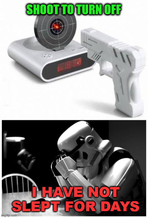 He is missing his sleep as well as any target. |  SHOOT TO TURN OFF; I HAVE NOT SLEPT FOR DAYS | image tagged in sad storm trooper,hey you going to sleep,missed the point | made w/ Imgflip meme maker