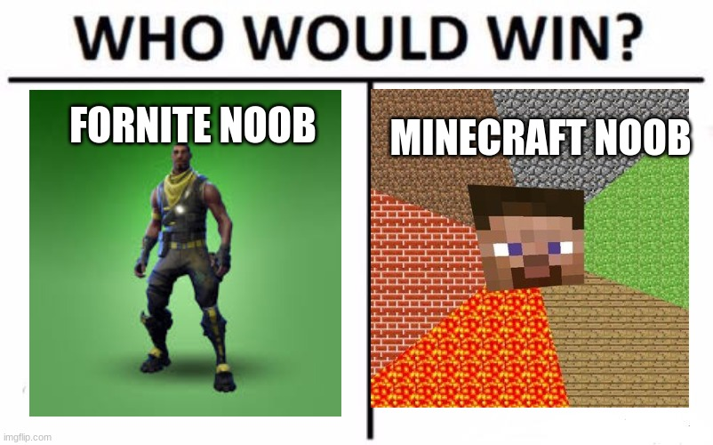 who would win |  FORNITE NOOB; MINECRAFT NOOB | image tagged in memes,who would win | made w/ Imgflip meme maker