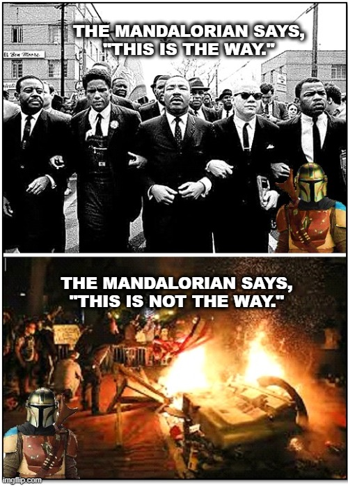 "Mando says protest peacefully |  THE MANDALORIAN SAYS, ""THIS IS THE WAY.""; THE MANDALORIAN SAYS, ""THIS IS NOT THE WAY."" 