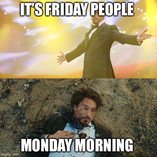 Ro |  IT'S FRIDAY PEOPLE; MONDAY MORNING | image tagged in robert downey jr | made w/ Imgflip meme maker
