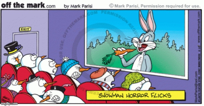 Snowman horror flicks | image tagged in bugs bunny,carrots,snowman | made w/ Imgflip meme maker
