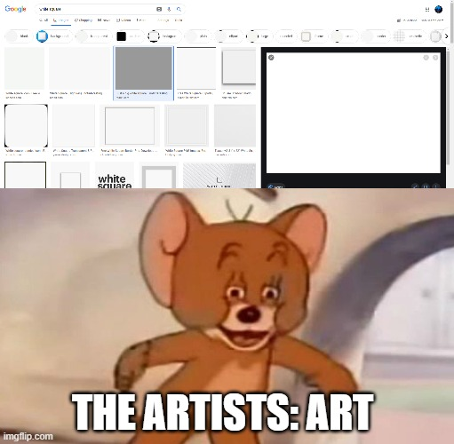 The artists think this is art? SMH |  THE ARTISTS: ART | image tagged in polish jerry,art,smh,bruh,cringe,but why tho | made w/ Imgflip meme maker