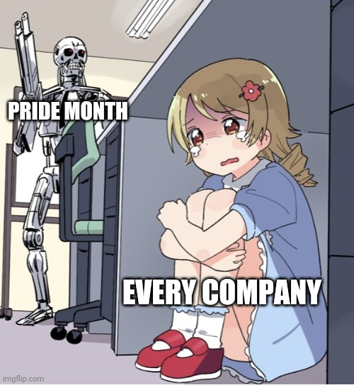 Fr |  PRIDE MONTH; EVERY COMPANY | image tagged in anime girl hiding from terminator | made w/ Imgflip meme maker