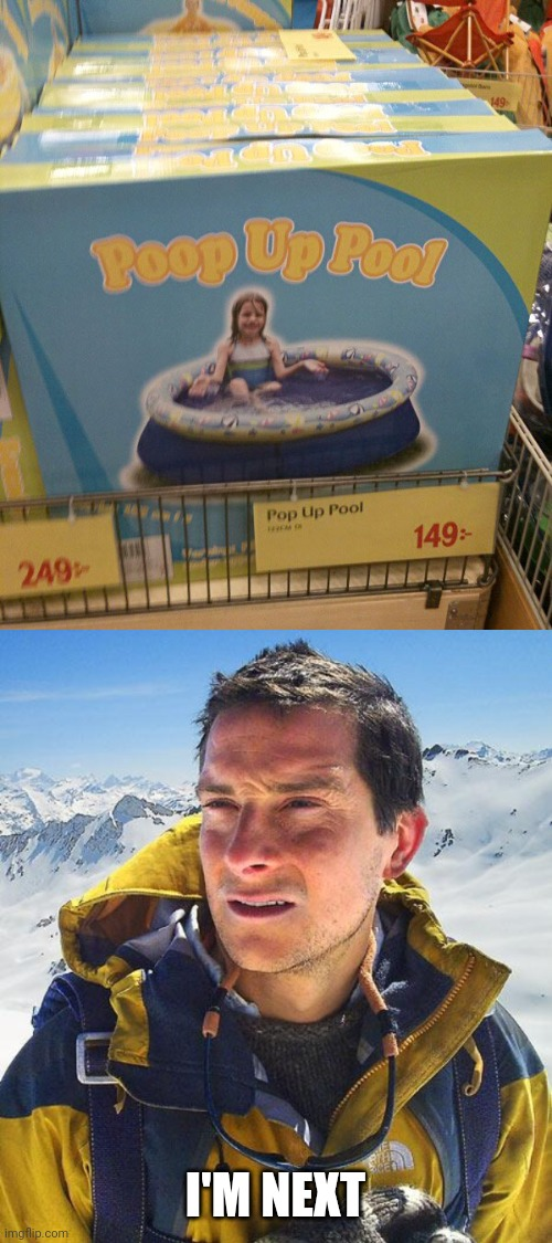AT LEAST THE STORE GOT IT RIGHT ON THE PRICE TAG |  I'M NEXT | image tagged in memes,bear grylls,pool,poop,swimming pool,fail | made w/ Imgflip meme maker