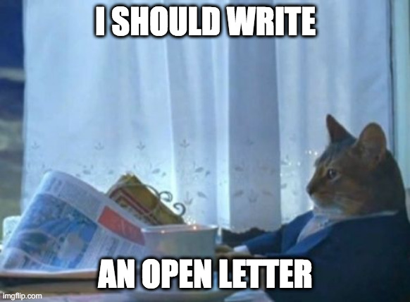 I should write an open letter |  I SHOULD WRITE; AN OPEN LETTER | image tagged in memes,i should buy a boat cat | made w/ Imgflip meme maker