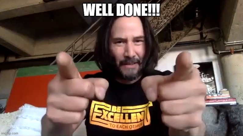 Keanu Reeves Well Done You |  WELL DONE!!! | image tagged in keanu reeves,keanu,reeves,well done,great,pointing | made w/ Imgflip meme maker