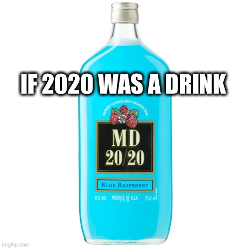 If 2020 was a drink |  IF 2020 WAS A DRINK | image tagged in 2020,mad dog,if 2020 was a,funny,alcohol | made w/ Imgflip meme maker