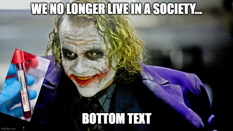 Jokers thoughts on the Coronavirus |  WE NO LONGER LIVE IN A SOCIETY... BOTTOM TEXT | image tagged in joker,coronavirus,covid-19,bottom text,we live in a society | made w/ Imgflip meme maker