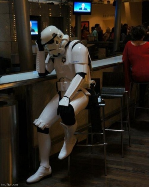 Sad Stormtrooper At The Bar | image tagged in sad stormtrooper at the bar | made w/ Imgflip meme maker