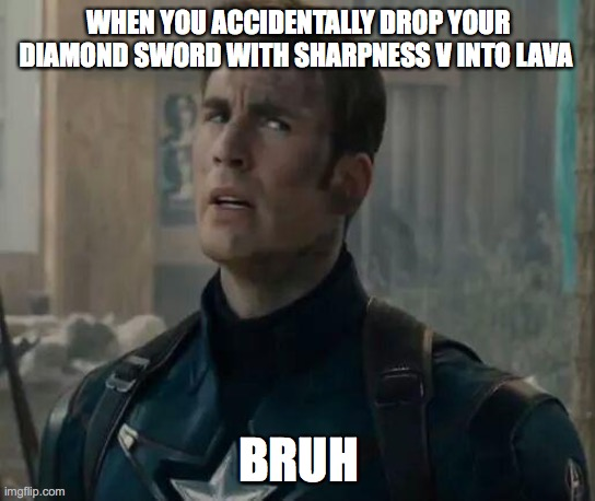 Captain America/Chris Evans BRUH move |  WHEN YOU ACCIDENTALLY DROP YOUR DIAMOND SWORD WITH SHARPNESS V INTO LAVA; BRUH | image tagged in captain america/chris evans bruh move | made w/ Imgflip meme maker