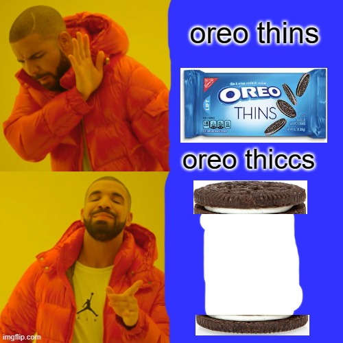 oreo thiccs |  oreo thins; oreo thiccs | image tagged in memes,drake hotline bling,oreo,thicc,thins,imgflip meme | made w/ Imgflip meme maker