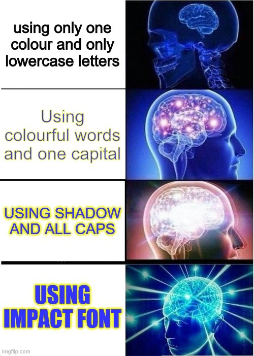 HOW TO CREATE A TITLE THAT ATTRACTS PEOPLE |  using only one colour and only lowercase letters; Using colourful words and one capital; USING SHADOW AND ALL CAPS; USING IMPACT FONT | image tagged in memes,exploding head,fonts | made w/ Imgflip meme maker