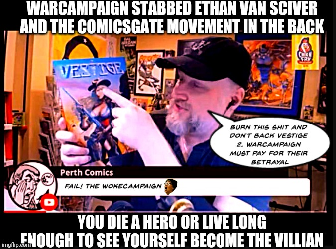 You don't tug on Superman's cape, and you sure as hell don't stab EVS in the back |  WARCAMPAIGN STABBED ETHAN VAN SCIVER AND THE COMICSGATE MOVEMENT IN THE BACK; YOU DIE A HERO OR LIVE LONG ENOUGH TO SEE YOURSELF BECOME THE VILLIAN | image tagged in memes,funny memes,comics/cartoons,dc comics,funny,funny meme | made w/ Imgflip meme maker