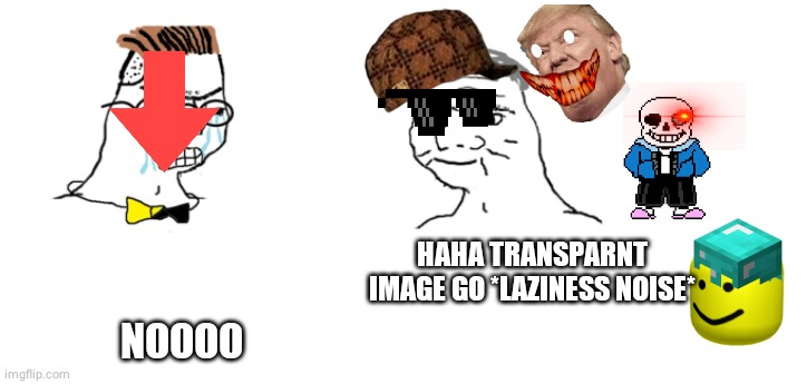 This is my first use of transparent images |  HAHA TRANSPARNT IMAGE GO *LAZINESS NOISE*; NOOOO | image tagged in nooo haha go brrr,transparent images,noooooooooooooooooooooooo | made w/ Imgflip meme maker