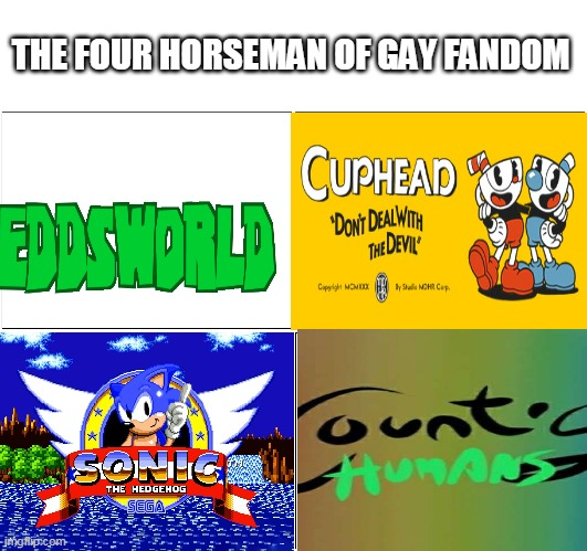 the four horseman of gay fandom |  THE FOUR HORSEMAN OF GAY FANDOM | image tagged in memes,blank comic panel 2x2,eddsworld,cuphead,sonic the hedgehog,countryhumans | made w/ Imgflip meme maker