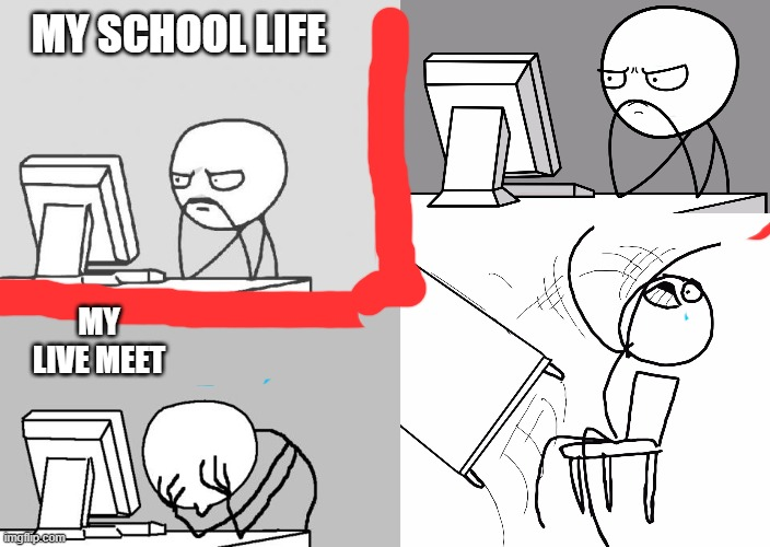 meets in school |  MY SCHOOL LIFE; MY LIVE MEET | image tagged in memes,computer guy,computer guy facepalm,computer guy and table flip guy | made w/ Imgflip meme maker