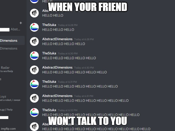 when you friend wont talk |  WHEN YOUR FRIEND; WON'T TALK TO YOU | image tagged in funny,discord | made w/ Imgflip meme maker