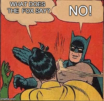 Batman Slapping Robin | WHAT DOES THE FOX SAY? NO! | image tagged in memes,batman slapping robin | made w/ Imgflip meme maker