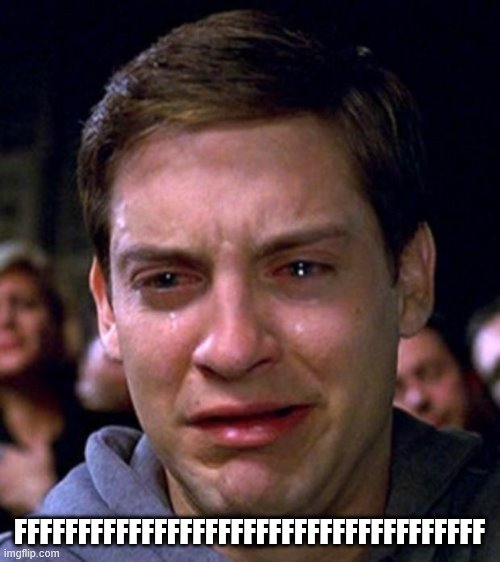 crying peter parker | FFFFFFFFFFFFFFFFFFFFFFFFFFFFFFFFFFFFF | image tagged in crying peter parker | made w/ Imgflip meme maker