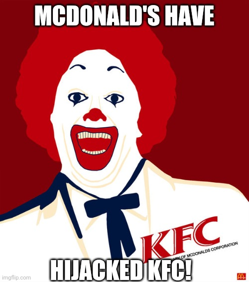 MCDONALD'S HAVE HIJACKED KFC! | made w/ Imgflip meme maker