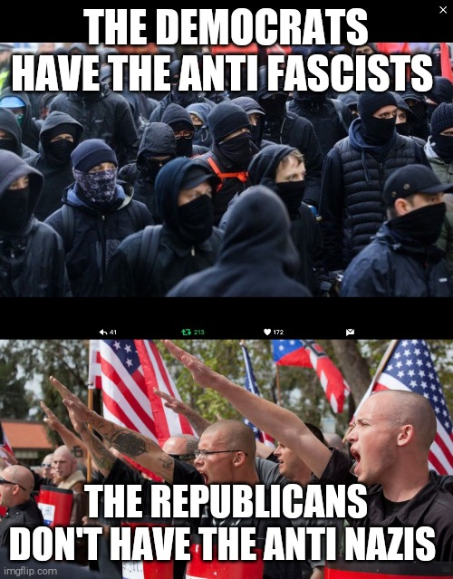 Where are they? |  THE DEMOCRATS HAVE THE ANTI FASCISTS; THE REPUBLICANS DON'T HAVE THE ANTI NAZIS | image tagged in memes,scumbag republicans,neo-nazis,democrats,antifa | made w/ Imgflip meme maker