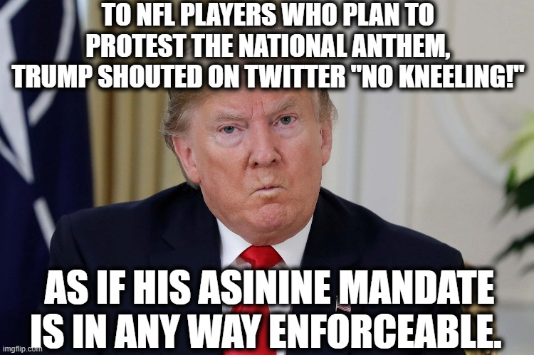 """No Kneeling!"" LOLOLOL 