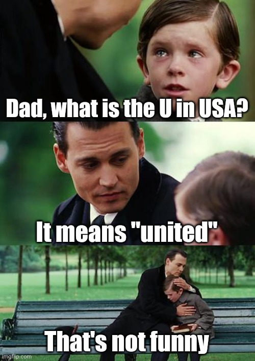 "What is the U for? |  Dad, what is the U in USA? It means ""united""; That's not funny 