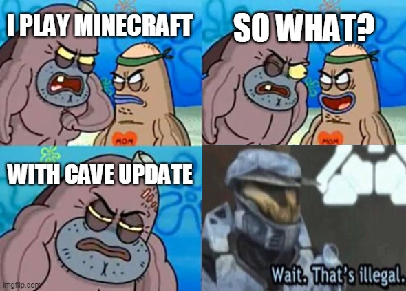 tough or law breaking? |  SO WHAT? I PLAY MINECRAFT; WITH CAVE UPDATE | image tagged in memes,how tough are you,minecraft | made w/ Imgflip meme maker