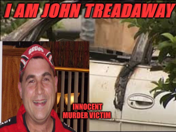 John Treadaway: Victim |  I AM JOHN TREADAWAY; INNOCENT MURDER VICTIM | image tagged in murder,riots,looting,arson,victims,political meme | made w/ Imgflip meme maker