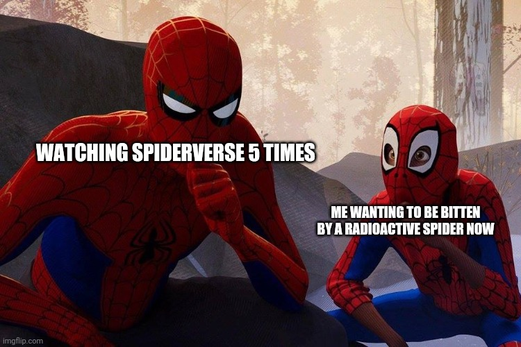 No Seriously |  WATCHING SPIDERVERSE 5 TIMES; ME WANTING TO BE BITTEN BY A RADIOACTIVE SPIDER NOW | image tagged in peter parker vs miles morales | made w/ Imgflip meme maker