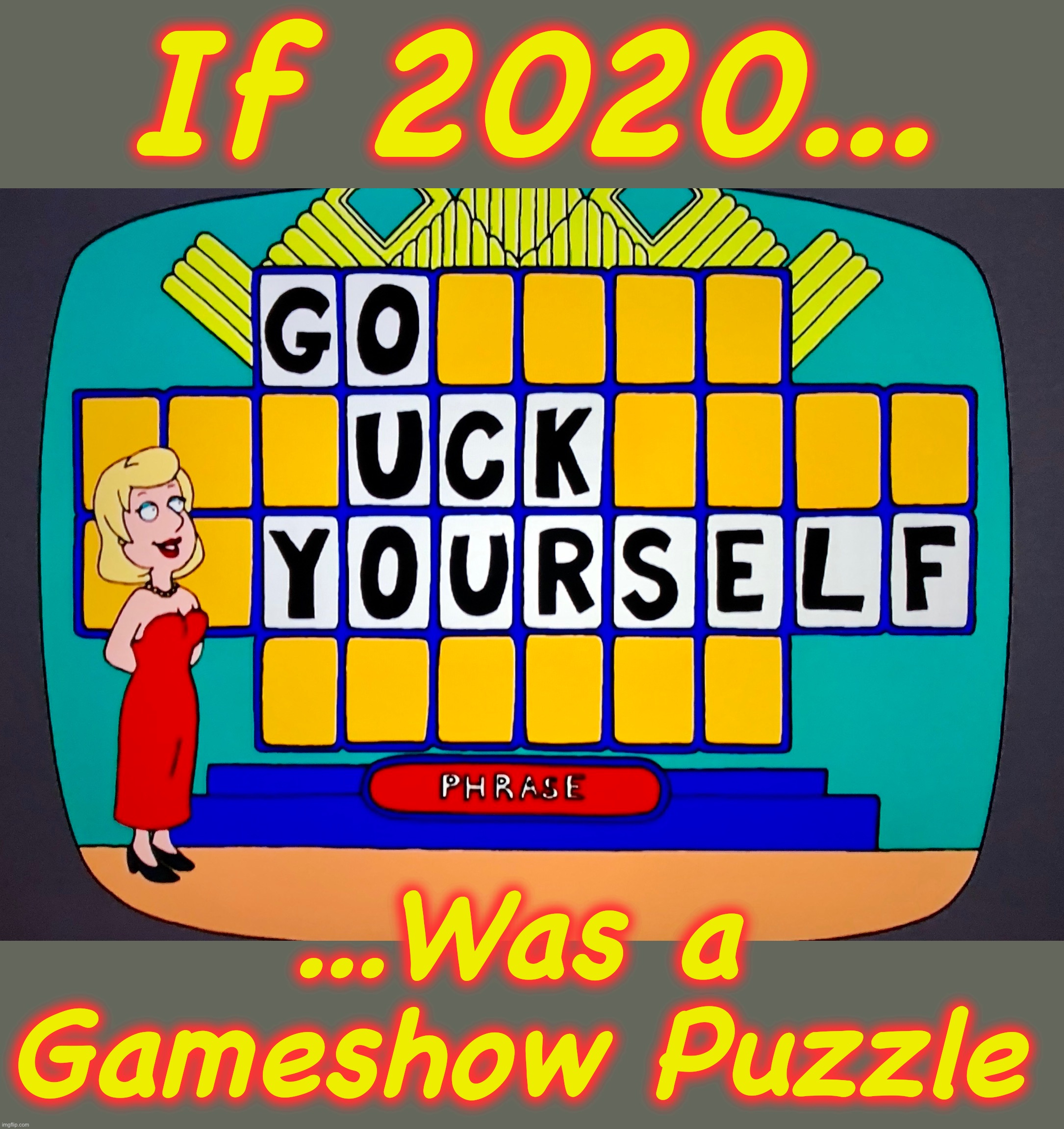 Best Year Ever? |  If 2020... ...Was a Gameshow Puzzle | image tagged in 2020,memes,wheel of fortune,puzzle,world war c,george floyd | made w/ Imgflip meme maker