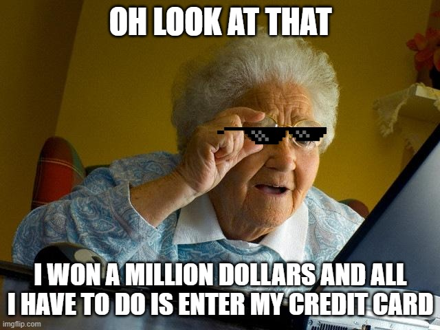 Grandma Finds The Internet Meme |  OH LOOK AT THAT; I WON A MILLION DOLLARS AND ALL I HAVE TO DO IS ENTER MY CREDIT CARD | image tagged in memes,grandma finds the internet | made w/ Imgflip meme maker