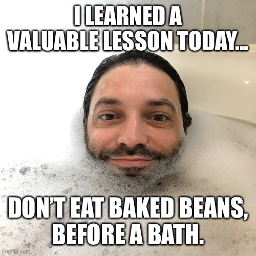 Louie in a bubble bath. Title reads: 'I learned a valuable lesson today.   Don't eat baked beans before a bath'