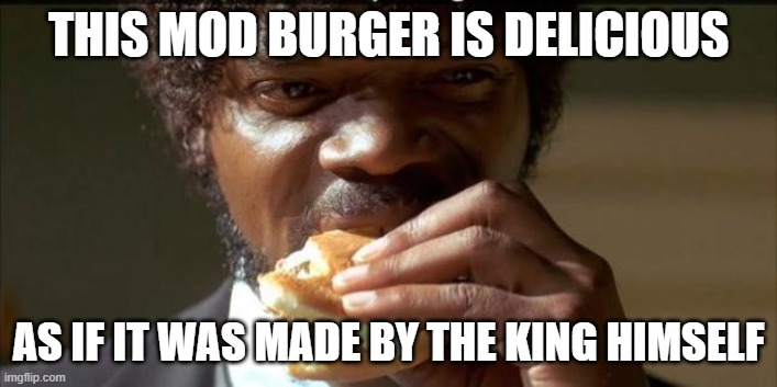 Yeah, I don't care where this was from. I'm hungry for some Burger King |  THIS MOD BURGER IS DELICIOUS; AS IF IT WAS MADE BY THE KING HIMSELF | image tagged in tasty burger | made w/ Imgflip meme maker