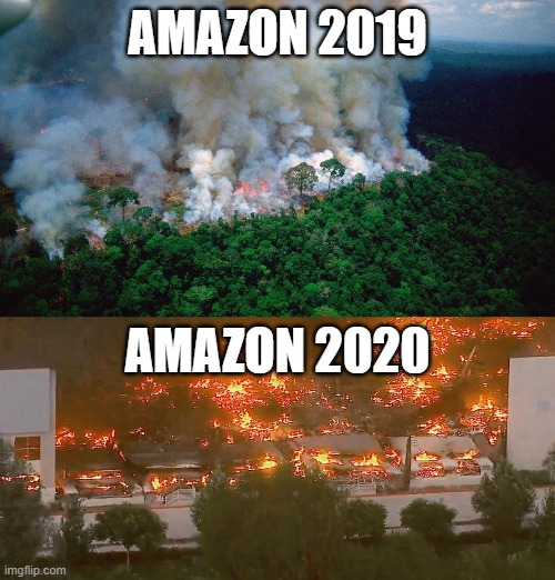 Amazon still burns. |  AMAZON 2019; AMAZON 2020 | image tagged in corporate,burning | made w/ Imgflip meme maker
