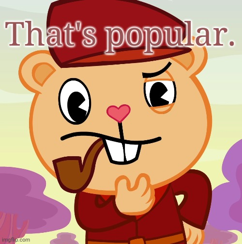 Pop (HTF) | That's popular. | image tagged in pop htf | made w/ Imgflip meme maker
