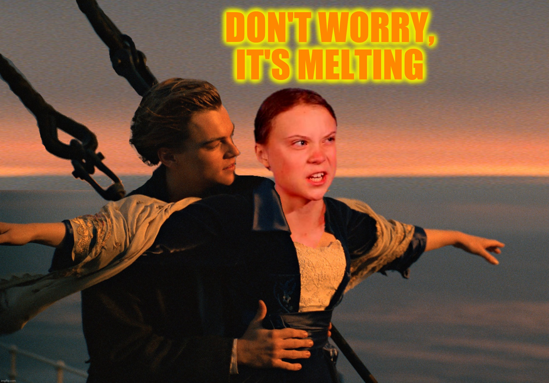 Bad Photoshop Sunday presents:  Thunberg versus iceberg |  DON'T WORRY, IT'S MELTING | image tagged in bad photoshop sunday,titanic,greta thunberg,iceberg,how dare you | made w/ Imgflip meme maker