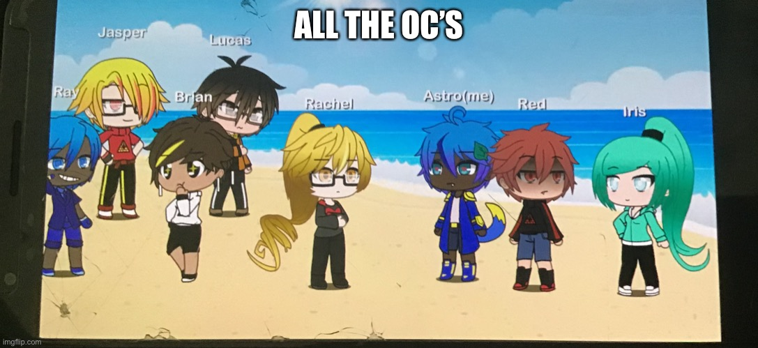 all the OC's cause you hit the challenge |  ALL THE OC'S | image tagged in gacha | made w/ Imgflip meme maker