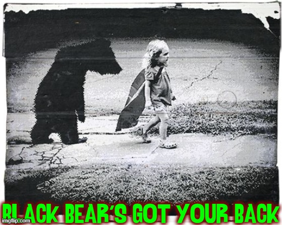 Even a Super Hero Needs a Friend! |  BLACK BEAR'S GOT YOUR BACK | image tagged in vince vance,super hero,superheroes,black bear,little girl,memes | made w/ Imgflip meme maker