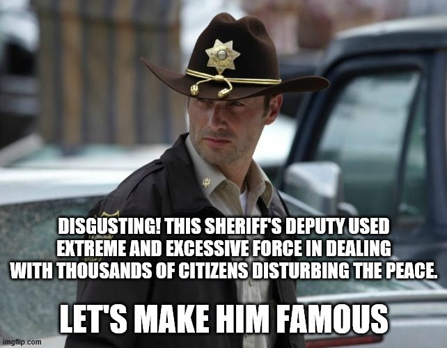 Make Him Famous | image tagged in the walking dead rick grimes,police brutality | made w/ Imgflip meme maker