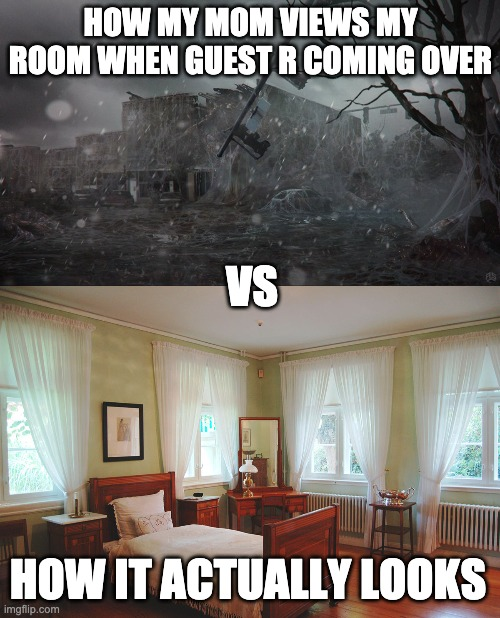 VS reality |  HOW MY MOM VIEWS MY ROOM WHEN GUEST R COMING OVER; VS; HOW IT ACTUALLY LOOKS | image tagged in cleaning,bedroom,stranger things,expectation vs reality,sudden realization | made w/ Imgflip meme maker