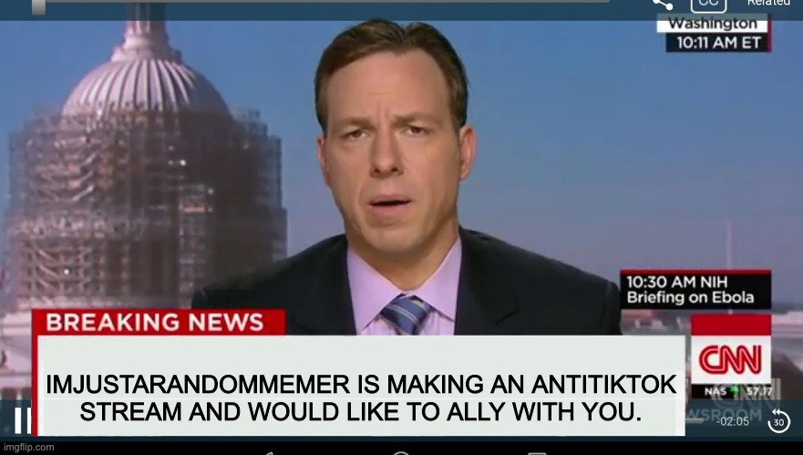 Wait, this isn't Ebola briefing! |  IMJUSTARANDOMMEMER IS MAKING AN ANTITIKTOK STREAM AND WOULD LIKE TO ALLY WITH YOU. | image tagged in cnn breaking news template | made w/ Imgflip meme maker