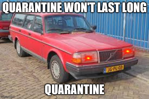 Quarantine memes |  QUARANTINE WON'T LAST LONG; QUARANTINE | image tagged in google images | made w/ Imgflip meme maker
