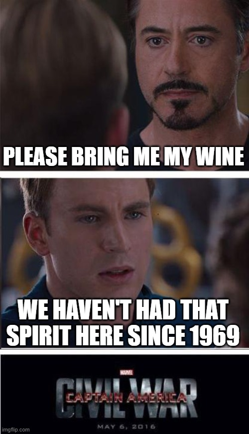 Civil War in The Hotel California |  PLEASE BRING ME MY WINE; WE HAVEN'T HAD THAT SPIRIT HERE SINCE 1969 | image tagged in memes,marvel civil war 2,hotel california | made w/ Imgflip meme maker