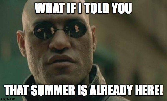 It's HOT outside! |  WHAT IF I TOLD YOU; THAT SUMMER IS ALREADY HERE! | image tagged in memes,matrix morpheus,summer,hot weather | made w/ Imgflip meme maker